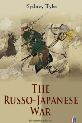 The Russo-Japanese War (Illustrated Edition) - Sydney Tyler