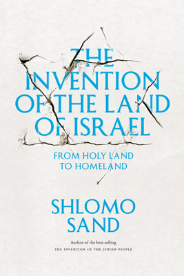 The Invention of the Land of Israel - Shlomo Sand & Geremy Forman