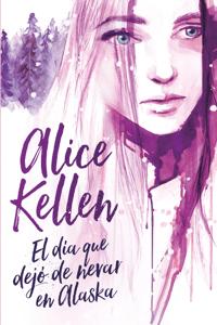 El día que dejó de nevar en Alaska - Alice Kellen pdf download