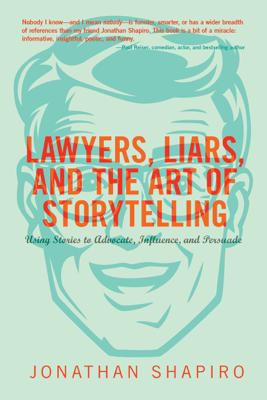Lawyers, Liars, and the Art of Storytelling - Jonathan Shapiro