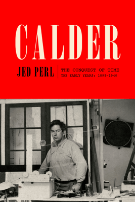 Calder: The Conquest of Time - Jed Perl