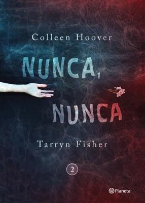 Nunca, nunca 2 - Colleen Hoover & Tarryn Fisher pdf download