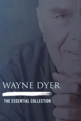 Wayne Dyer: The Essential Collection - Wayne Dyer