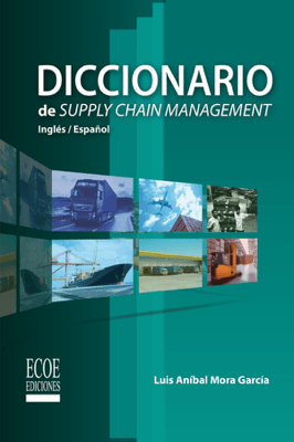 Diccionario de Supply Chain Management - Luis Aníbal Mora García pdf download