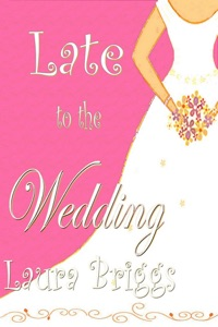 Late to the Wedding - Laura Briggs pdf download