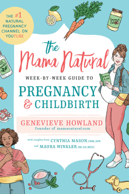 The Mama Natural Week-by-Week Guide to Pregnancy and Childbirth - Genevieve Howland