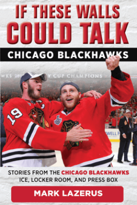 If These Walls Could Talk: Chicago Blackhawks - Mark Lazerus