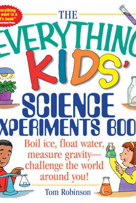 The Everything Kids' Science Experiments Book - Tom Robinson