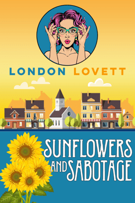 Sunflowers and Sabotage - London Lovett