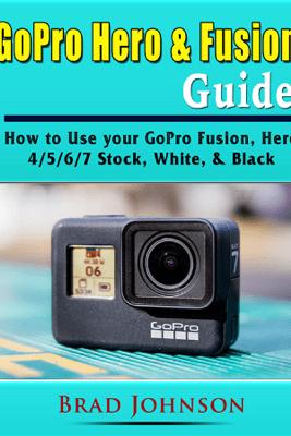 GoPro Hero & Fusion Guide - Brad Johnson