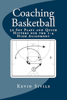 Coaching Basketball: 30 Set Plays and Quick Hitters for the 1-4 High Alignment - Kevin Sivils