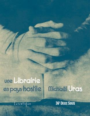 Une Librairie en pays hostile - Michaël Uras & Lunatique pdf download