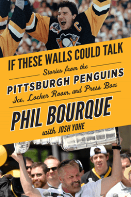 If These Walls Could Talk: Pittsburgh Penguins - Phil Bourque & Josh Yohe
