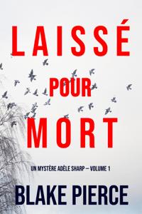 Laissé pour mort (Un Mystère Adèle Sharp — Volume 1) - Blake Pierce pdf download