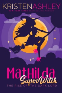 Mathilda, Superwitch Rise of the Dark Lord - Kristen Ashley pdf download