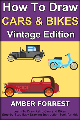 How To Draw Cars and Bikes : Vintage Edition - Amber Forrest