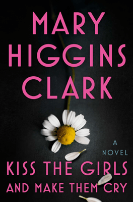 Kiss the Girls and Make Them Cry - Mary Higgins Clark pdf download