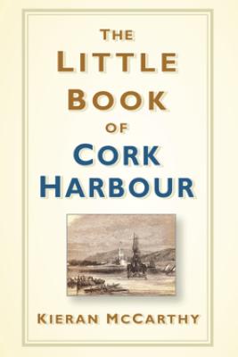 The Little Book of Cork Harbour - Kieran McCarthy