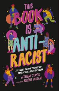 This Book Is Anti-Racist - Tiffany Jewell & Aurelia Durand pdf download
