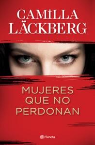Mujeres que no perdonan (Edición mexicana) - Camilla Läckberg pdf download