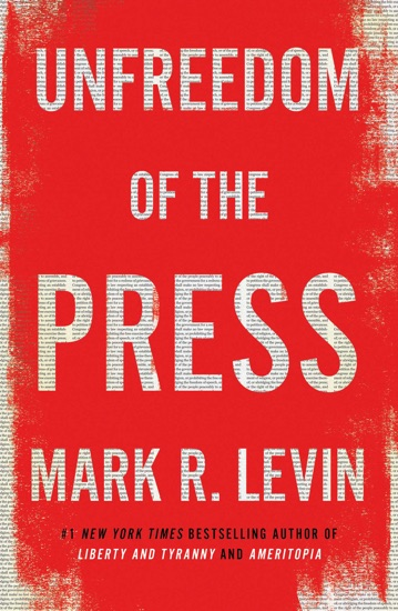 Unfreedom of the Press by Mark R. Levin PDF Download