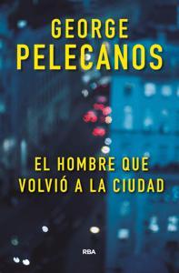El hombre que volvió a la ciudad - George Pelecanos pdf download