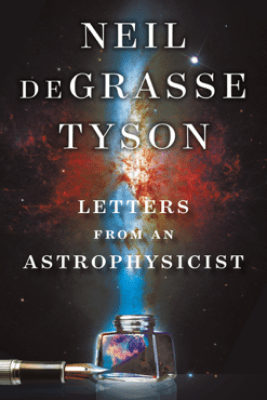 Letters from an Astrophysicist - Neil de Grasse Tyson