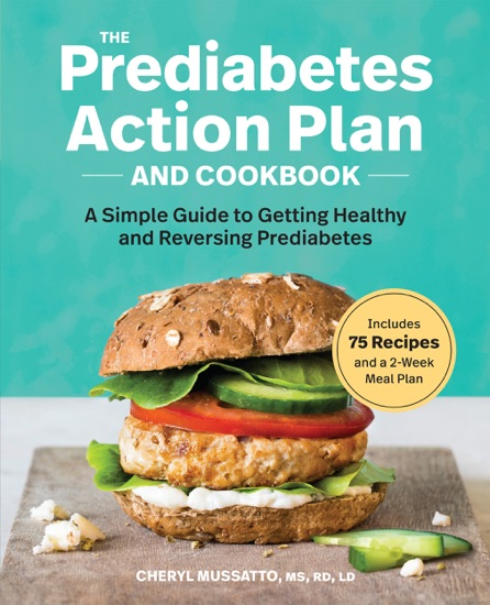 The Prediabetes Action Plan and Cookbook: A Simple Guide to Getting Healthy and Reversing Prediabetes by Cheryl Mussatto, MS, RD, LD PDF Download