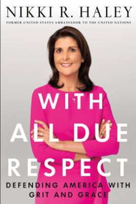 With All Due Respect - Nikki R. Haley