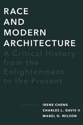 Race and Modern Architecture - Irene Cheng, Charles L Davis & Mabel O Wilson