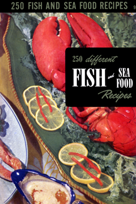 250 Different Fish and Sea Food Recipes - Culinary Arts Institute & Ruth Berolzheimer