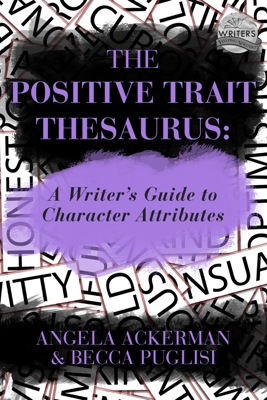 The Positive Trait Thesaurus: A Writer's Guide to Character Attributes - Angela Ackerman & Becca Puglisi