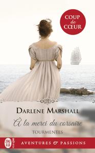 Tourmentes (Tome 1) - À la merci du corsaire - Darlene Marshall pdf download