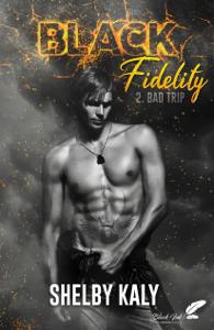 Black Fidelity, tome 2 : Bad Trip - Shelby Kaly pdf download