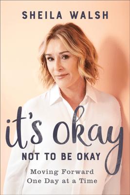 It's Okay Not to Be Okay - Sheila Walsh