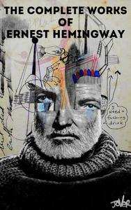 The Complete Works of Ernest Hemingway - Ernest Hemingway pdf download