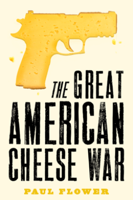 The Great American Cheese War - Paul Flower