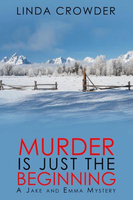 Murder is Just the Beginning - Linda Crowder