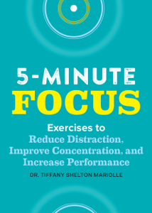 Five-Minute Focus: Exercises to Reduce Distraction, Improve Concentration, and Increase Performance - Tiffany Shelton pdf download
