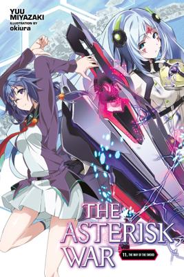 The Asterisk War, Vol. 11 (light novel) - Yuu Miyazaki & okiura