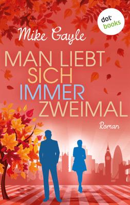 Man liebt sich immer zweimal - Mike Gayle & Helga Augustin pdf download