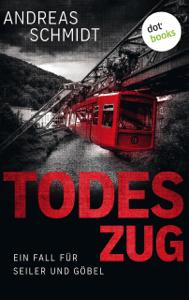 Todeszug: Ein Fall für Seiler und Göbel - Erster Roman - Andreas Schmidt pdf download