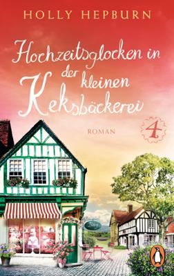 Hochzeitsglocken in der kleinen Keksbäckerei (Teil 4) - Holly Hepburn pdf download