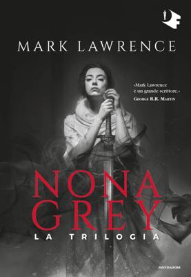 Nona Grey. La trilogia - Mark Lawrence pdf download