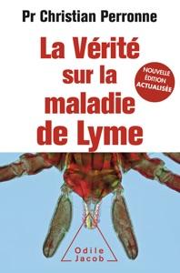 La Vérité sur la maladie de Lyme Nouvelle édition actualisée - Christian Perronne pdf download