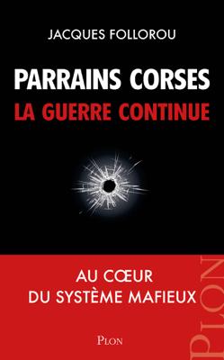 Parrains corses, la guerre continue - Jacques Follorou pdf download