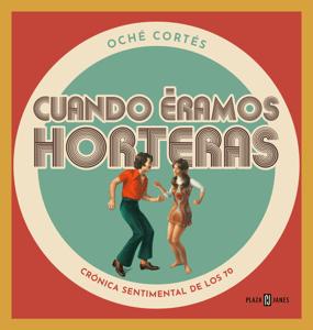 Cuando éramos horteras - Oché Cortés pdf download