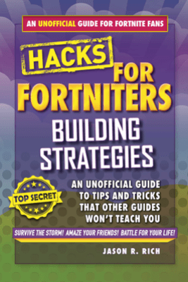 Hacks for Fortniters: Building Strategies - Jason R. Rich