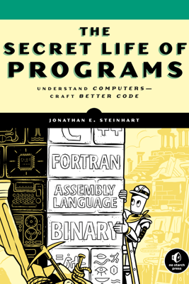 The Secret Life of Programs - Jonathan E. Steinhart