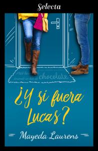 ¿Y si fuera Lucas? (Cinco chicos con suerte 2) - Mayeda Laurens pdf download